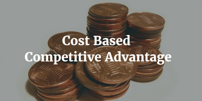 Cost Based Competitive Advantage