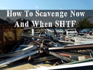 How To Scavenge Now And When SHTF