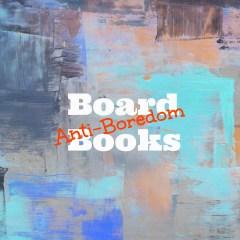 SQT {13}:  Anti-Boredom Board Books