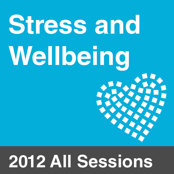 Workplace Wellbeing & Stress Summit 2012 - All Sessions