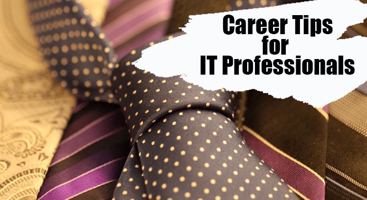 5 Career Tips For Every IT Professional