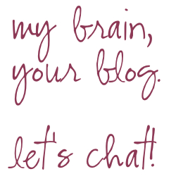 my brain, your blog. let's chat!