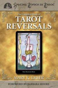 The Complete Book of Tarot Reversals by Mary K. Greer