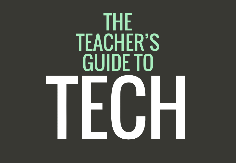 The Teacher's Guide to Tech