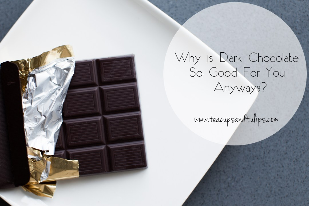 Why is Dark Chocolate So Good For You Anyways?