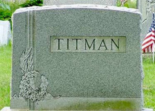 Titman Funny tombstones, funny gravemarkers funny headstones funny names stupid names sexual innuendos bad tattoos worst tattoos funny signs sexual innuendos funny halloween awkward family photos bad family worst family