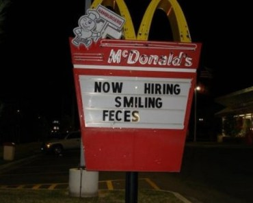 Mcdonald's signs, now hiring, bad fart, funny store signs, fun advertisements, ads, worst ever, bad, street signs, real estate, misspelled, wrong, fail, stupid, wtf, bad product names, funny names, funny people, wrong place wrong time,