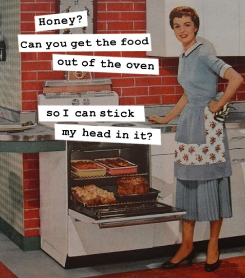 Vintage 1950's Housewife memes, funny sayings, sarcasm, e cards, funny pictures, women's humor housewife cooking in the kitchen
