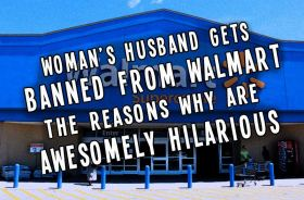 Husband Banned from Walmart for Hilarious Reasons