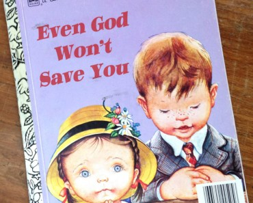 Even God Won't Save You ~ Classic Inappropriate Bad Childrens Books