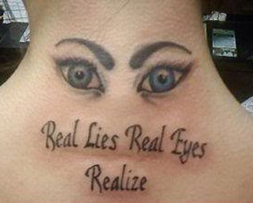 Real Lies Real Eyes Realize ~The Ugliest Worst Bad Tattoos