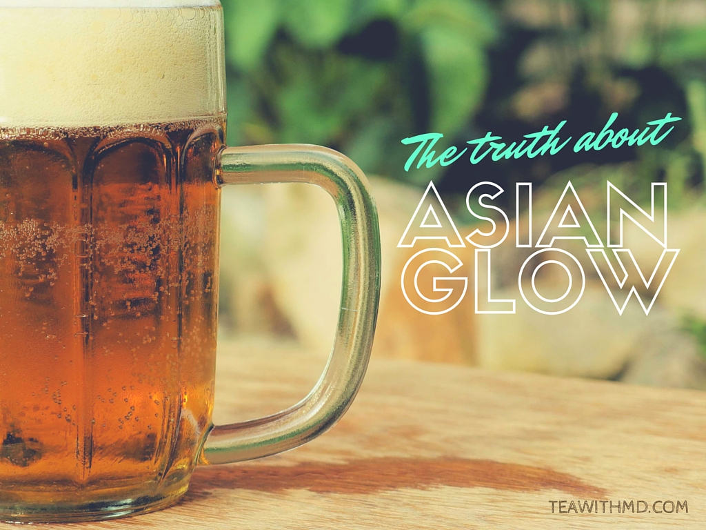 "The truth about alcohol flushing, or ""Asian Glow"""