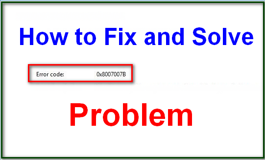 Fixed Error Code 0x8007007B (Windows) Problem