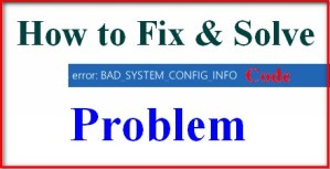 [SOLVE] Error BAD_SYSTEM_CONFIG_INFO Code Problem