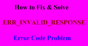 [SOLVED] Error ERR_INVALID_RESPONSE Code Problem Instantly