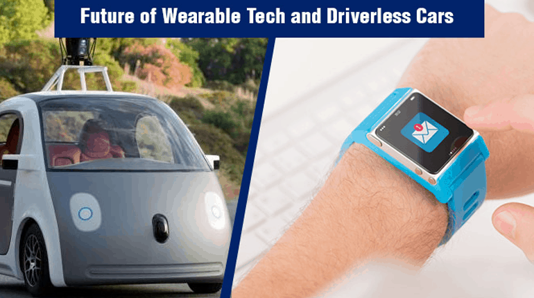 Wearables & Driver-Less Mode: The Future Is Calling