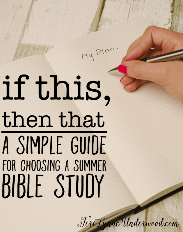 Not sure how to choose a summer Bible study? Try this IF THIS, THEN THAT list for some recommendations.