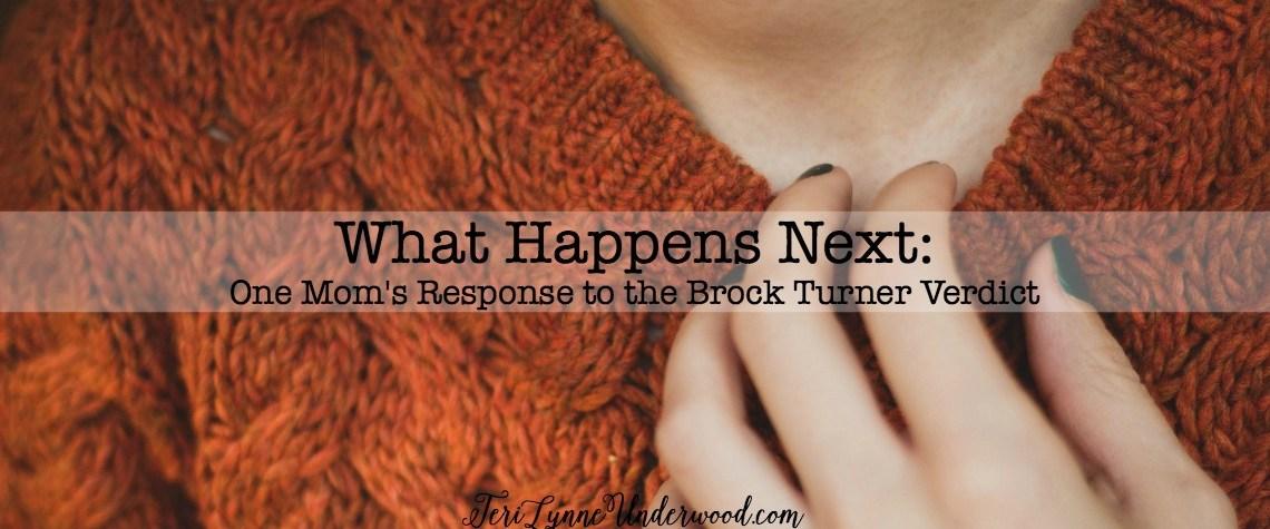What Happens Next: One Mom's Response to the Brock Turner Verdict