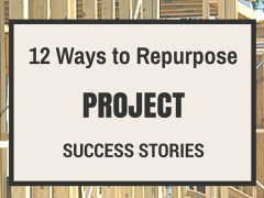 12 Ways To Repurpose Project Success Stories