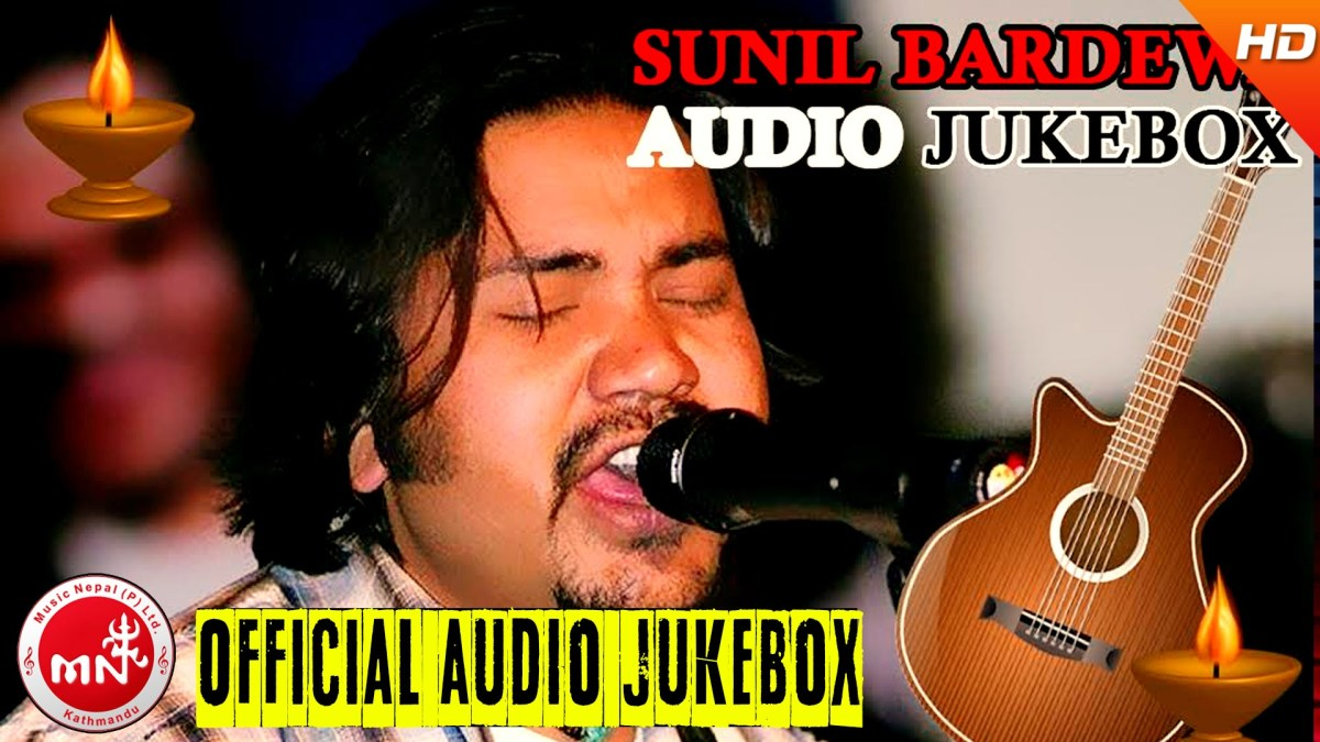 Evergreen Nepali Song By Sunil Bardewa - Audio Jukebox