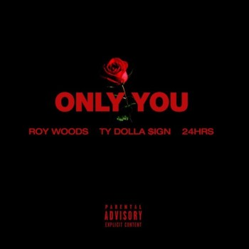 Roy Wood$ Feat. Ty Dolla Sign & 24Hrs – Only You