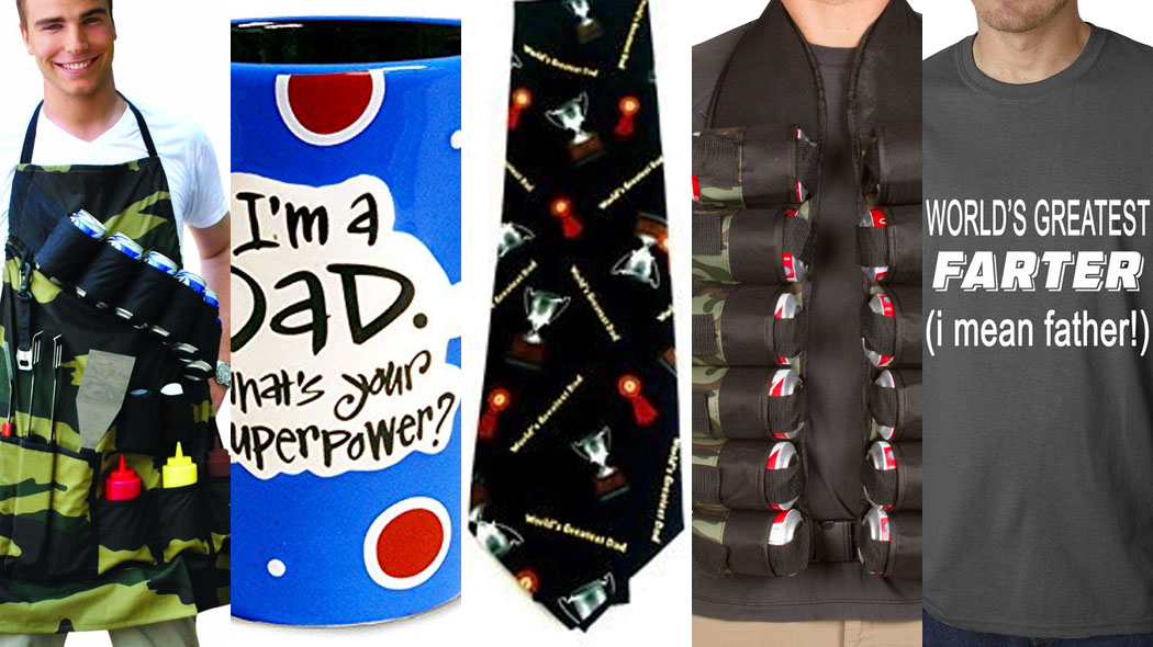 5 Terrible, Awful and Incredibly Stupid Father's Day Gifts