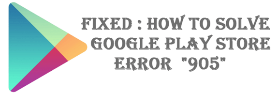 what is error 905 on google play