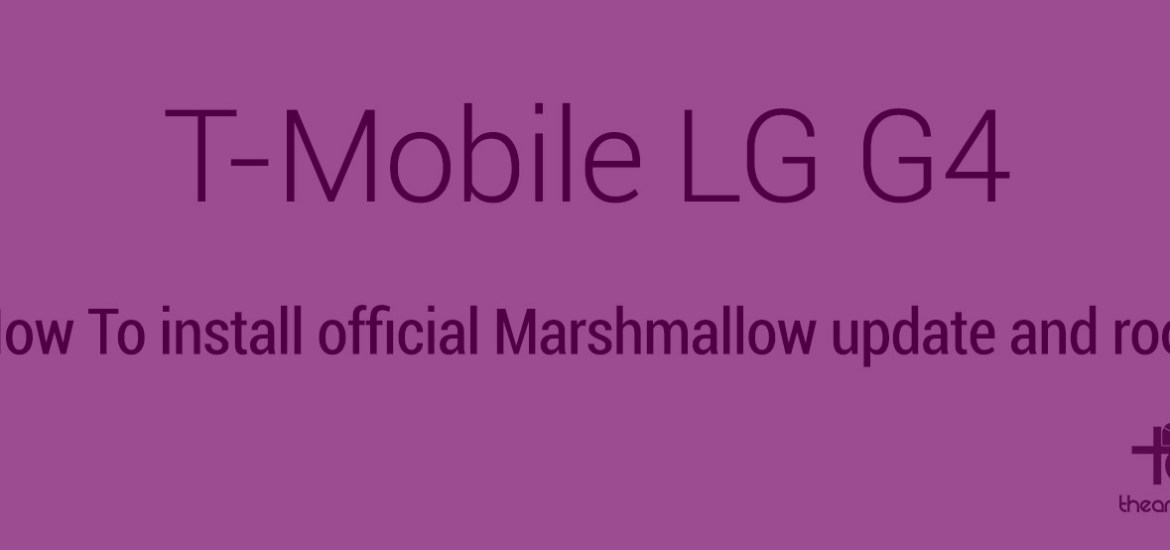 T-Mobile lg g4 Marshmallow update and root