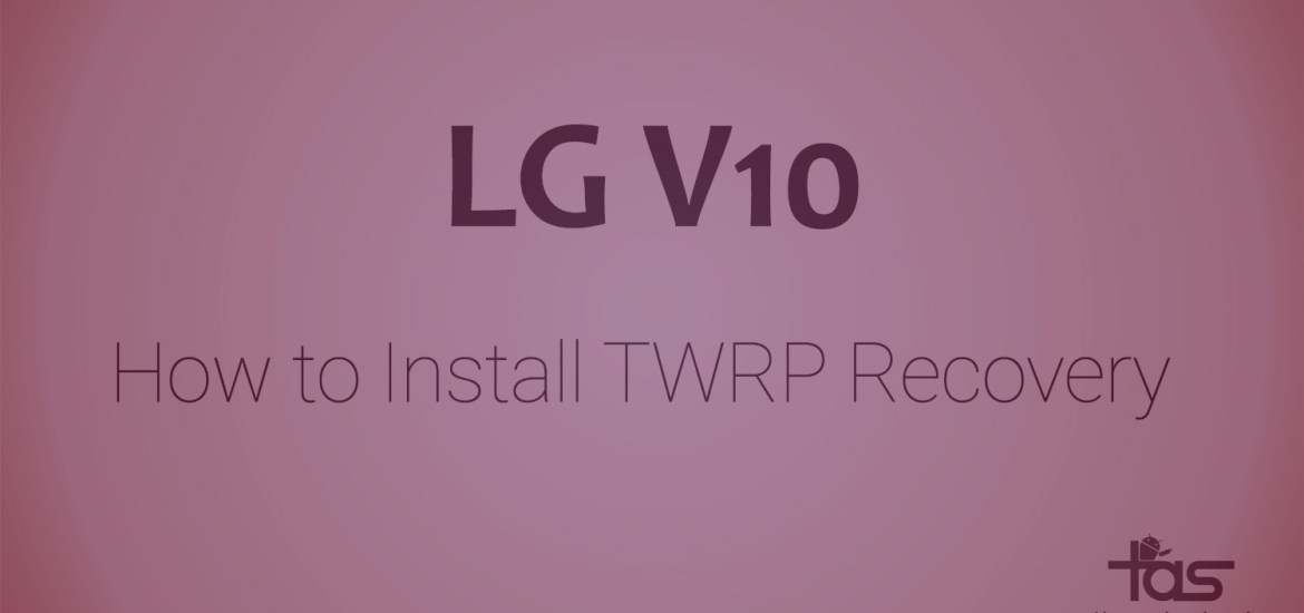 How To Install LG V10 TWRP Recovery