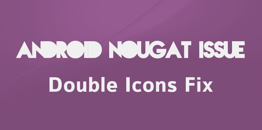 fix double icon Nougat