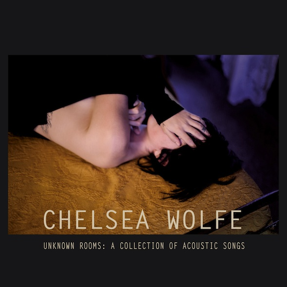 Chelsea Wolfe - 'Unknown Rooms'