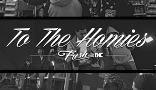 """FreshfromDE """"To The Homies"""""""