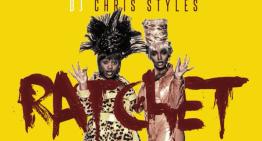 "DJ Chris Styles Official Video for ""Ratchet"" ft. Don Juan, Pinky Killacorn and Garvey [VIDEO]"