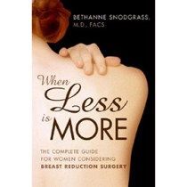 When Less is More, The Complete Guide for Women Considering Breast Reduction