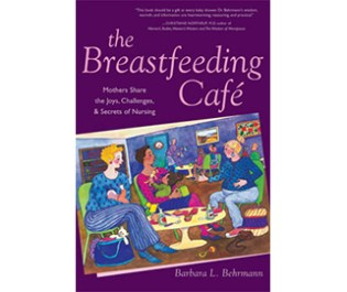 The Breastfeeding Café: Mothers Share the Joys, Challenges, & Secrets of Nursing