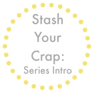 Stash Your Crap: Series Intro