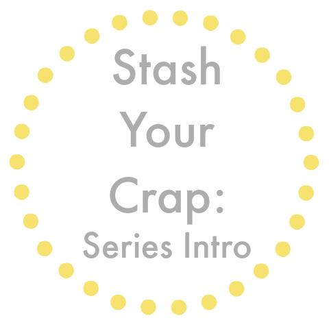 Stash Your Crap Series Intro