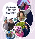 5 Must-Make Gifts for Your BFF