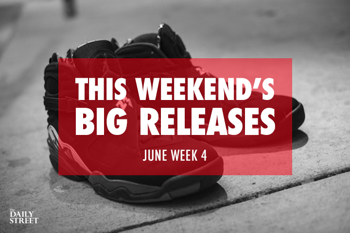 This Weekends Big Releases The Daily Street June Week 4