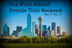 Six Must Attend Events in Dallas this Weekend
