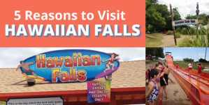 5 Reasons to Visit Hawaiian Falls