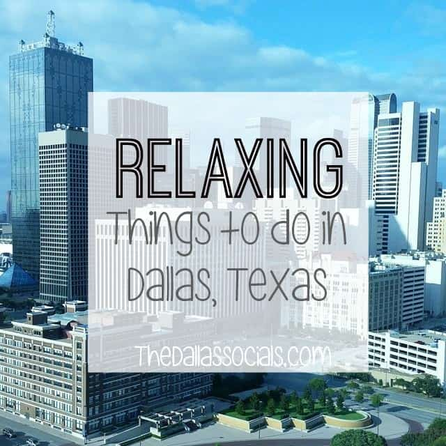 Relaxing things to do in dallas tx
