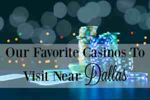 Our Favorite Casinos to Visit Near Dallas