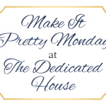 Make it Pretty Monday – Week 152