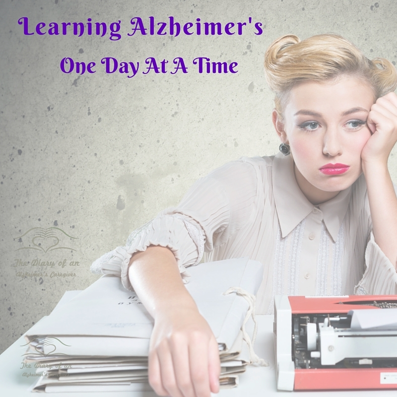 LEARNING ALZHEIMER'S ONE DAY AT A TIME http://www.thediaryofanalzheimerscaregiver.com/2014/07/learning-alzheimers-day-time/