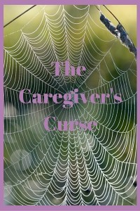 THE CAREGIVER'S CURSE…