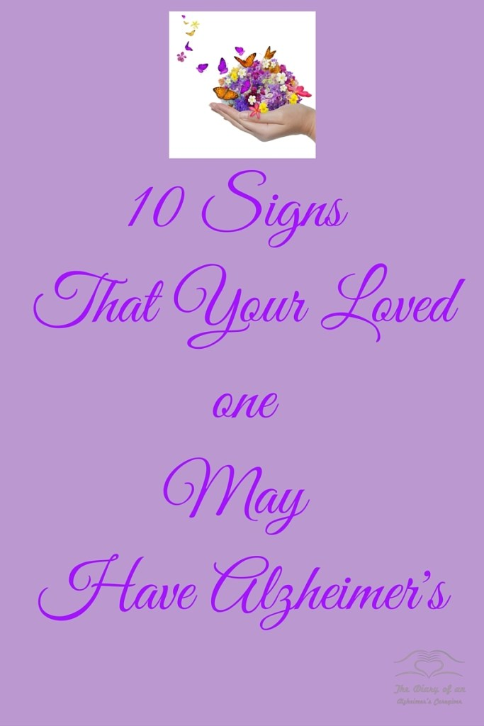 10 SIGNS YOUR LOVED ONE MAY HAVE ALZHEIMER'S http://www.thediaryofanalzheimerscaregiver.com/2015/03/10-signs-of-alzheimersdementia/