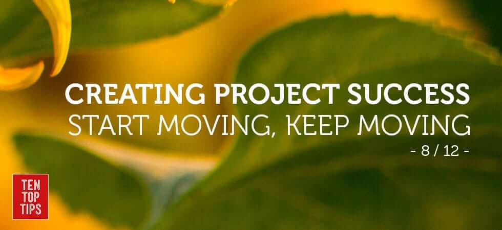how-to-run-successful-projects---start-moving-keep-moving