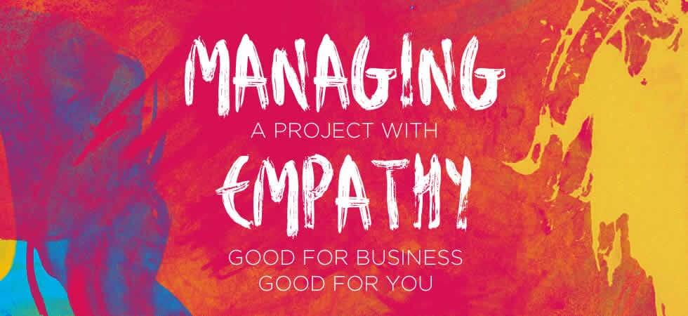 managing a project with empathy