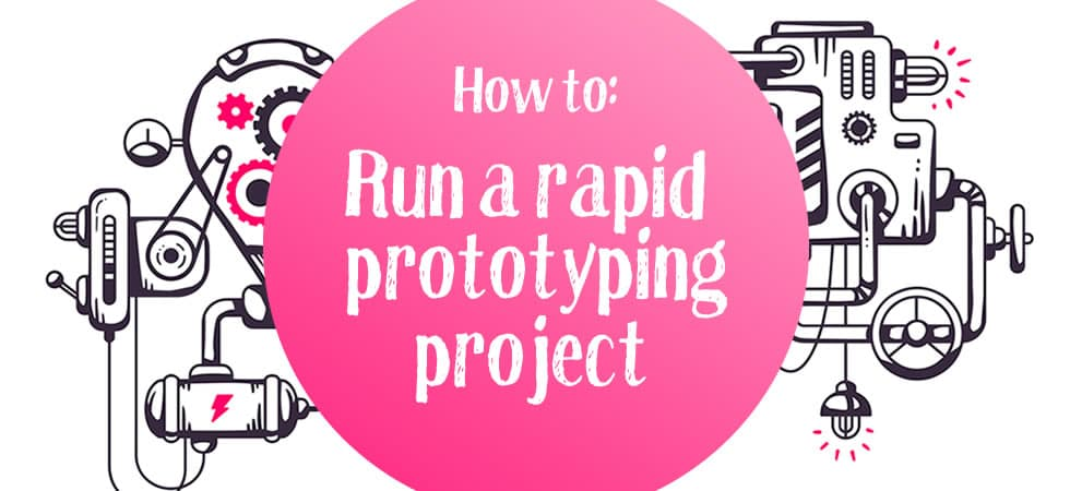 How to run a rapid prototyping project